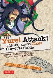 Yurei Attack! - The Japanese Ghost Survival Guide ebook by Hiroko Yoda,Matt Alt,Shinkichi