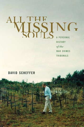 All the Missing Souls - A Personal History of the War Crimes Tribunals ebook by David Scheffer