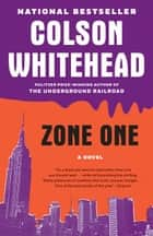 Zone One - A Novel ebook by Colson Whitehead