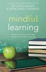 Mindful Learning - Reduce stress and improve brain performance for effective learning ebook by Dr Craig Hassed,Dr Richard Chambers