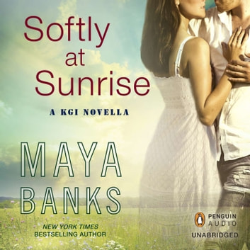 Softly at Sunrise - A KGI Novella audiobook by Maya Banks