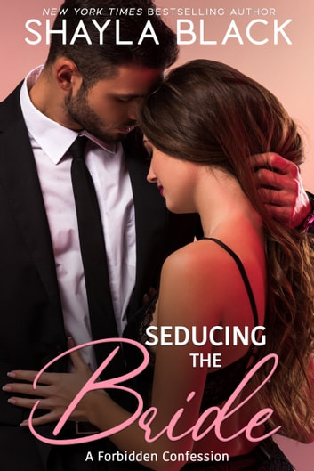 Seducing The Bride (A Forbidden Older Man / Younger Woman Romance) ebook by Shayla Black