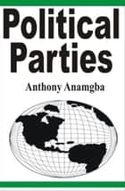 Political Parties ebook by Anthony Anamgba