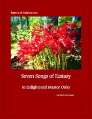 Seven Songs of Ecstasy to Enlightened Master Osho ebook by Osho Rose