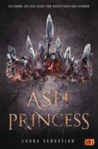 Ash Princess ebook by Laura Sebastian, Dagmar Schmitz