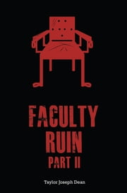 FACULTY RUIN - Part II ebook by Taylor Joseph Dean