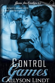 Control Games - Game for Cookies, #2 ebook by Allyson Lindt