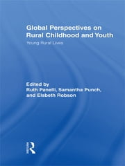 Global Perspectives on Rural Childhood and Youth - Young Rural Lives ebook by Ruth Panelli,Samantha Punch,Elsbeth Robson