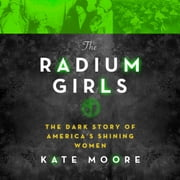 The Radium Girls - The Dark Story of America's Shining Women livre audio by Kate Moore