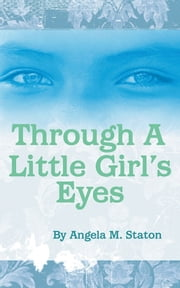 Through A Little Girl's Eyes ebook by Angela Staton