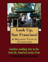 Look Up, San Francisco! A Walking Tour of Chinatown ebook by Doug Gelbert