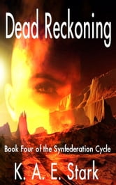 Dead Reckoning - Book Four of the Synfederation Cycle ebook by K. A. E. Stark