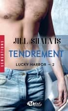 Tendrement - Lucky Harbor, T2 ebook by Auriane Lucas, Jill Shalvis