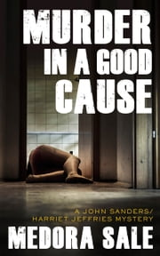 Murder In A Good Cause - A John Sanders/Harriet Jeffries Mystery ebook by Medora Sale