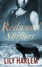 Redwood Shifters: Part Two Box Set ebook by Lily Harlem