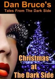 Christmas at The Dark Side (Dark BDSM Erotica) ebook by Dan Bruce