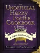 The Unofficial Harry Potter Cookbook Presents: A Magical Christmas Menu ebook by Dinah Bucholz