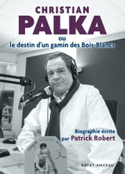 Christian Palka - ou le destin d'un gamin des Bois-Blancs ebook by Patrick Robert