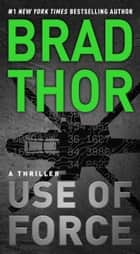 Use of Force - A Thriller ebook by