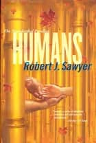 Humans - Volume Two of the Neanderthal Parallax ebook by Robert J. Sawyer