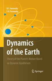 Dynamics of the Earth - Theory of the Planet's Motion Based on Dynamic Equilibrium ebook by V. I. Ferronsky,S.V. Ferronsky