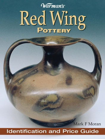 Warman's Red Wing Pottery - Identification and Price Guide ebook by Mark Moran