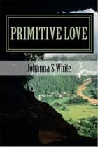 Primitive Love: How Grunda Found Maboob ebook by Johanna White