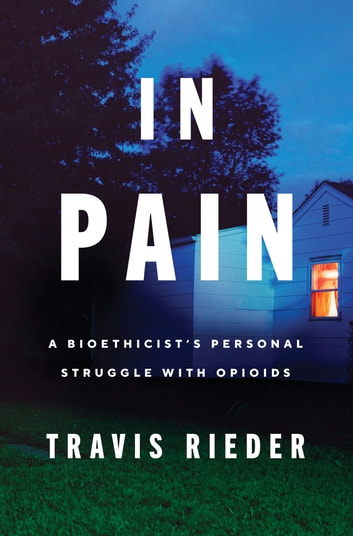 In Pain - A Bioethicist's Personal Struggle with Opioids ebook by Travis Rieder
