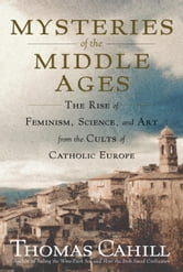 Mysteries of the Middle Ages - And the Beginning of the Modern World ebook by Thomas Cahill