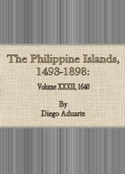 The Philippine Islands, 1493-1898: Volume XXXII, 1640 ebook by Diego Aduarte