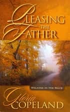 Pleasing the Father - Walking in His Ways ebook by Gloria Copeland