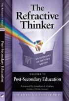 The Refractive Thinker: Vol: VI: Post -Secondary Education ebook by Dr. Cheryl Lentz
