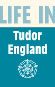 Life in Tudor England ebook by Peter Brimacombe,Angela Royston