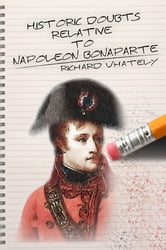 Historic Doubts Relative to Napoleon Bonaparte ebook by Richard Whately
