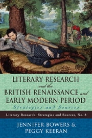 Literary Research and the British Renaissance and Early Modern Period - Strategies and Sources ebook by Jennifer Bowers,Peggy Keeran