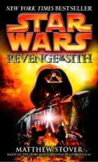 Revenge of the Sith: Star Wars: Episode III ebook by MATTHEW STOVER