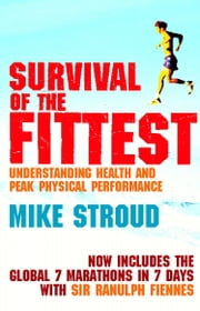 Survival Of The Fittest - The Anatomy of Peak Physical Performance ebook by Mike Stroud