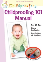 Childproofing 101 Manual - Making Homes Safer for Kids ebook by Dr. David W. Lask