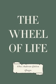 The Wheel of Life ebook by Ellen Anderson Gholson Glasgow