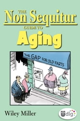 The Non Sequitur Guide to Aging ebook by Wiley Miller