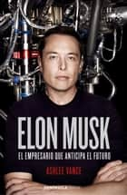Elon Musk ebook by Ashlee Vance,Francisco López Martín
