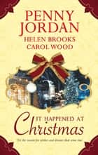 It Happened At Christmas - An Anthology ebook by Penny Jordan, Helen Brooks, Carol Wood
