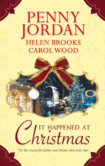 It Happened at Christmas - Bride At Bellfield Mill\A Family For Hawthorn Farm\Tilly of Tap House ebook by Penny Jordan,Helen Brooks,Carol Wood