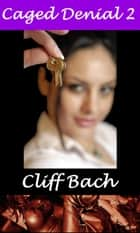 Caged Denial 2 ebook by Cliff Bach