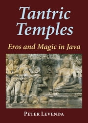 Tantric Temples - Eros and Magic in Java ebook by Peter Levenda
