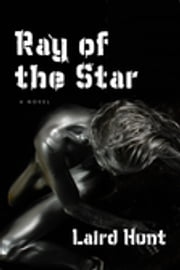 Ray of the Star ebook by Laird Hunt
