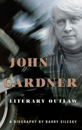 John Gardner - Literary Outlaw ebook by Barry Silesky