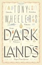 Tony Wheeler's Dark Lands1 ebook by Tony Wheeler, Lonely Planet
