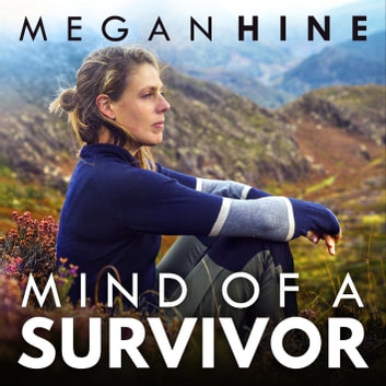 Mind of a Survivor - What the wild has taught me about survival and success audiobook by Megan Hine