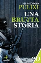 Una brutta storia ebook by Piergiorgio Pulixi